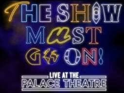 Ruth Leon recommends… The Show Must Go On! – Palace Theatre